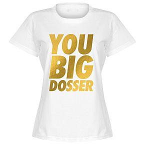 You Big Dosser Women's T-shirt - White