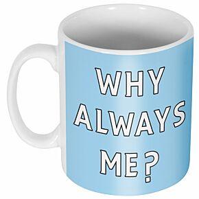Why Always Me Mug