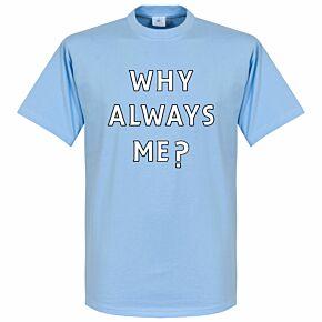 Why Always Me? Tee - Sky