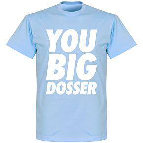 You Big Dosser T-shirt - Sky Blue