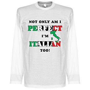 Not Only am I Perfect, I'm Italian Too! L/S Tee