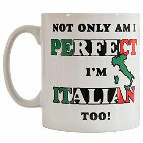 Not Only Am I Perfect, I'm Italian Too! Mug