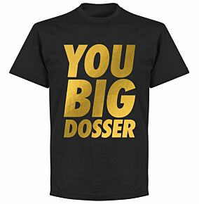 You Big Dosser T-shirt - Black