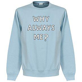 Why Always Me? Crew Neck Sweatshirt - Sky