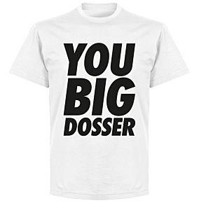 You Big Dosser T-shirt - White