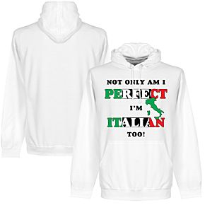 Not Only Am I Perfect, I'm Italian Too! Hoodie - White