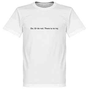 Do or Do Not, There is no Try Tee - White