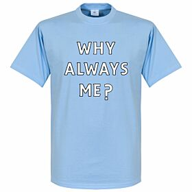 Why Always Me? Tee - Sky