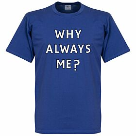 Why Always Me? Tee - Royal